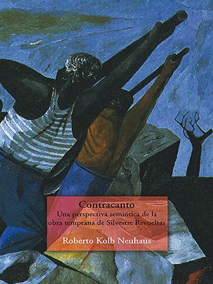Imagen de Contracanto. Una perspectiva semiótica de la obra temprana de Silvestre Revueltas
