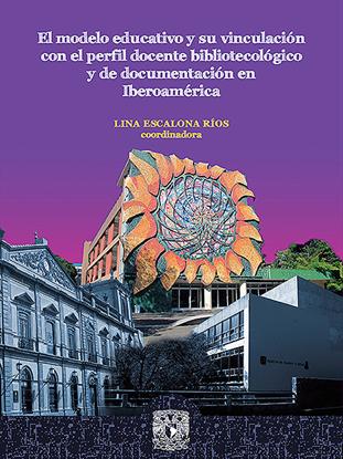 Imagen de El modelo educativo y su vinculación con el perfil docente bibliotecológico y de documentación en Iberoamérica