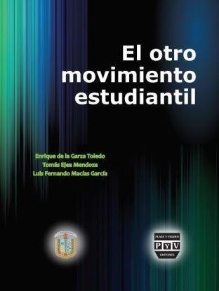 Picture of El otro movimiento estudiantil / De la Garza Toledo, Enrique. Ejea Mendoza, Tomás. Macias García, Luis Fernando.