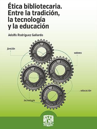 Picture of Ética bibliotecaria. Entre la tradición, la tecnología y la educación
